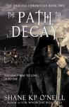 The Path To Decay (Vlad Dracula, #2) by Shane K.P. O'Neill