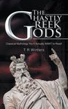 The Ghastly Greek Gods by T.R. Winters