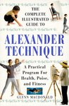 The Complete Illustrated Guide to Alexander Technique: A Practical Approach to Health, Poise, and Fitness