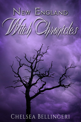 Read online New England Witch Chronicles (New England Witch Chronicles #1) by Chelsea Luna Bellingeri PDF