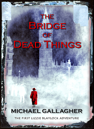 The Bridge of Dead Things The Lizzie Blaylock Books, 1