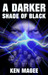 A Darker Shade of Black by Ken Magee