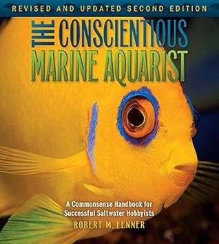 The Conscientious Marine Aquarist: A Commonsense Handbook for Successful Saltwater Hobbyists