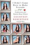 I Didn't Come Here to Make Friends by Courtney Robertson