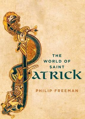 The World of Saint Patrick by Philip Freeman