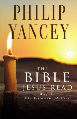 The Bible Jesus Read by Philip Yancey