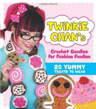Twinkie Chan's Crochet Goodies for Fashion Foodies by Twinkie Chan