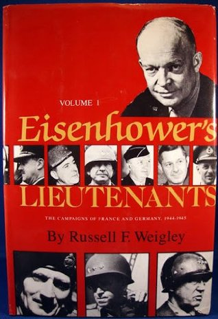 Eisenhower's Lieutenants: The Campaign of France and Germany, 1944-1945