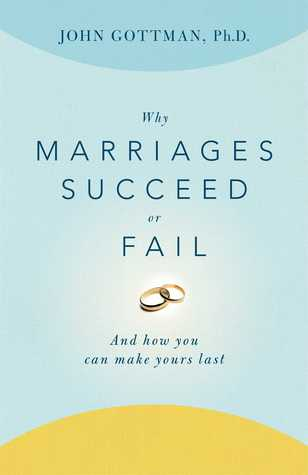 Why Marriages Succeed or Fail by John M. Gottman