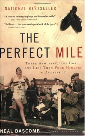 Download The Perfect Mile: Three Athletes, One Goal, and Less Than Four Minutes to Achieve It PDF by Neal Bascomb
