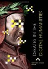 Debates in the Digital Humanities by Matthew K. Gold