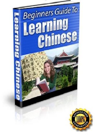 Beginners Guide To Learning Chinese - Now YOU Can Finally Learn Chinese at Your Own Pace Using Simple Techniques! Peter Smith