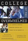 College of the Overwhelmed: The Campus Mental Health Crisis and What to Do about It