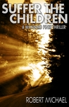 Wayward Pines: Suffer the Children (Sons & Daughters of Eve #2)
