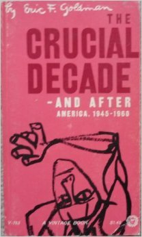The Crucial Decade-and After by Eric F. Goldman