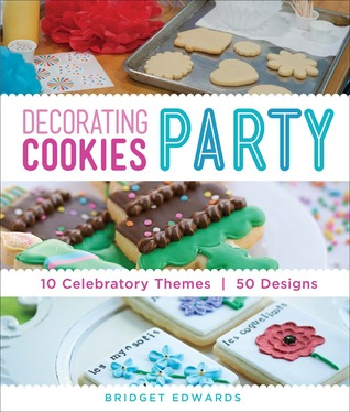 Decorating Cookies Party: 50 Designs for Guests to Make or Take  by  Bridget Edwards