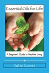 Essential Oils for Life: A Beginner's Guide to Healthier Living