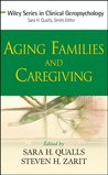 Aging Families and Caregiving (Wiley Series in Clinical Geropsychology)