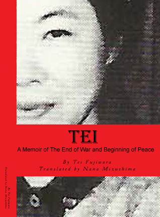Tei, A Memoir of the End of War and Beginning of Peace by Tei Fujiwara