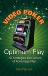 Video Poker Optimum Play: The Strategies and Tactics of Advantage Play