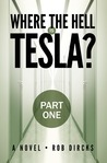 Where the Hell is Tesla?: Part One