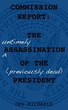 The Untimely Assassination of the Previously Dead President