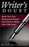 Writer's Doubt: How You Can Overcome Doubt and Create Work That Matters