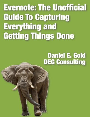 Evernote(R): The unofficial guide to capturing everyting and getting things done. (2nd ed)