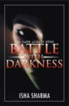 Battle With Darkness by Isha Sharma