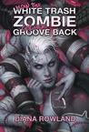 How the White Trash Zombie Got Her Groove Back (White Trash Zombie #4)