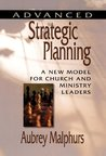 Advanced Strategic Planning: A New Model for Church and Ministry Leaders