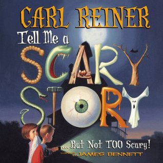 Tell Me a Scary Story...But Not Too Scary! by Carl Reiner