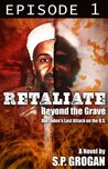 Retaliate: EPISODE 1 :: Beyond the Grave, Bin Laden's Last Attack on the United States