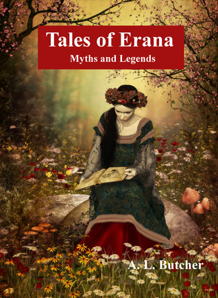 Free Download Tales of Erana: Myths and Legends by A.L. Butcher PDF