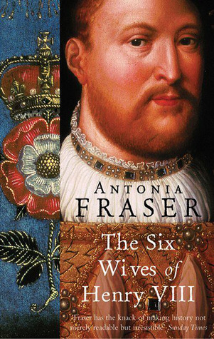 The Six Wives of Henry VIII by Antonia Fraser