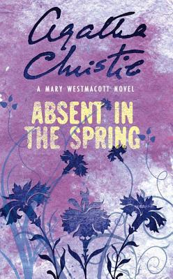 Absent In The Spring by Mary Westmacott