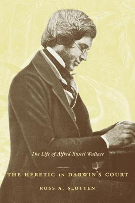 The Heretic in Darwin's Court: The Life of Alfred Russel Wallace