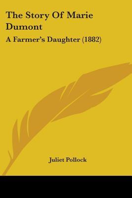 The Story of Marie Dumont: A Farmer's Daughter (1882)