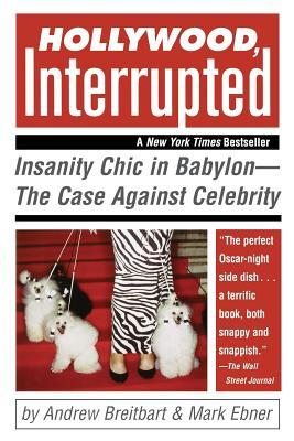 Find Hollywood, Interrupted: Insanity Chic in BabylonThe Case Against Celebrity by Andrew Breitbart, Mark Ebner iBook