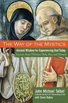The Way of the Mystics: Ancient Wisdom for Experiencing God Today