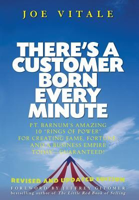 """There's a Customer Born Every Minute: P.T. Barnum's Amazing 10 """"Rings of Power"""" for Creating Fame, Fortune, and a Business Empire Today--Guaranteed!"""
