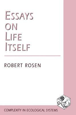 Free Download Essays on Life Itself (Complexity in Ecological Systems) PDF
