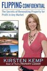 Flipping Confidential: The Secrets of Renovating Property for Profit in Any Market