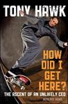 How Did I Get Here by Tony Hawk