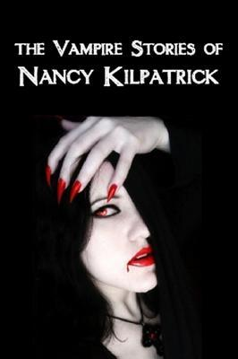 The Vampire Stories of Nancy Kilpatrick by Nancy Kilpatrick