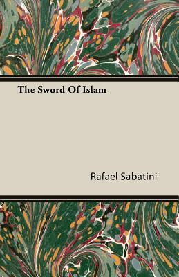 The Sword of Islam by Rafael Sabatini