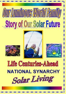 Our Luminous World Family: Our Lives Generations Ahead  by  Richard Shargel