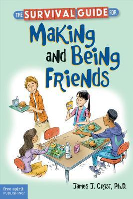 Review The Survival Guide for Making and Being Friends by James J. Crist PDF