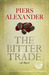 The Bitter Trade by Piers Alexander