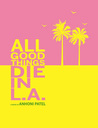 All Good Things Die in L.A. by Anhoni Patel